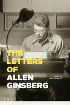 The Letters of Allen Ginsberg ebook by Allen Ginsberg, Bill Morgan