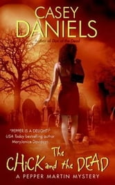 The Chick and the Dead - A Pepper Martin Mystery ebook by Casey Daniels