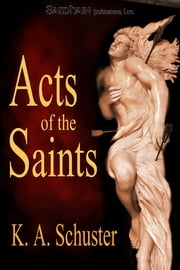 Acts of the Saints ebook by K.A. Schuster
