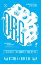 The Org - The Underlying Logic of the Office ebook by Ray Fisman, Tim Sullivan, Ray Fisman,...