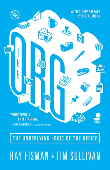 The Org - The Underlying Logic of the Office - Updated Edition ebook by Ray Fisman,Tim Sullivan,Ray Fisman,Tim Sullivan