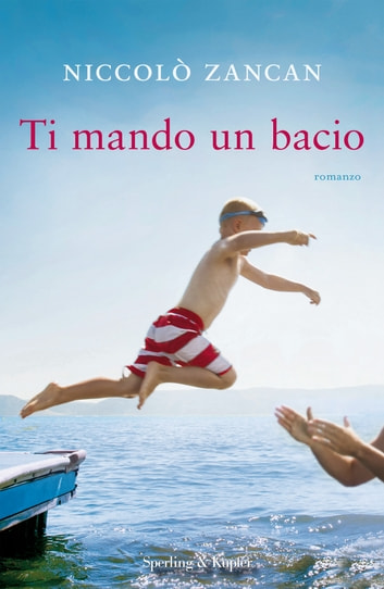 Ti mando un bacio ebook by Niccolò Zancan