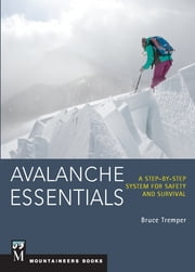 Avalanche Essentials - A Step-by-Step System for Safety and Survival ebook by Kobo.Web.Store.Products.Fields.ContributorFieldViewModel