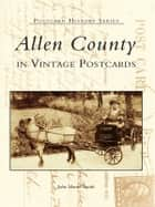 Allen County in Vintage Postcards ebook by John Martin Smith