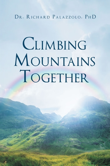 Climbing Mountains Together ebook by Dr. Richard Palazzolo, PhD