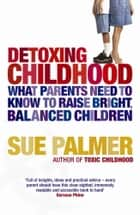 Detoxing Childhood ebook by Sue Palmer