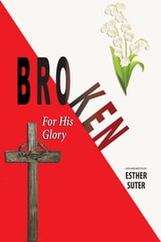 Broken: For His Glory ebook by Esther Suter
