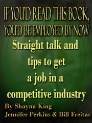If You'd Read This Book - You'd Be Employed By Now ebook by Shayna Lance King,Bill Freitas,Jennifer Perkins