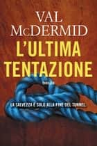 L'ultima tentazione ebook by Val McDermid, Tessa Bernardi