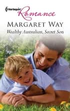 Wealthy Australian, Secret Son ebook by Margaret Way