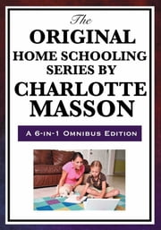 The Original Home School Series ebook by Charlotte Mason