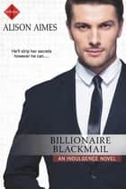 Billionaire Blackmail ebook by Alison Aimes