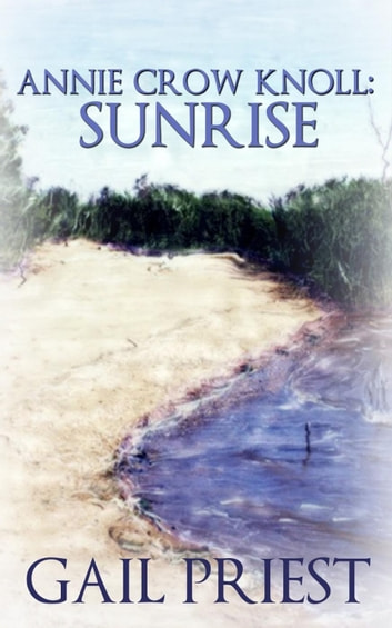 Annie Crow Knoll: Sunrise - Annie Crow Knoll Series, #1 ebook by Gail Priest