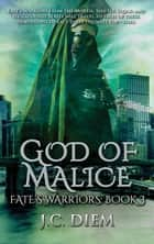 God of Malice - Fate's Warriors, #3 ebook by J.C. Diem