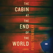 The Cabin at the End of the World - A Novel audiobook by Paul Tremblay