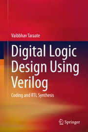 Digital Logic Design Using Verilog - Coding and RTL Synthesis ebook by Vaibbhav Taraate