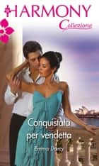Conquistata per vendetta ebook by Emma Darcy