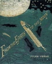 From The Earth To The Moon (Illustrated) ebook by Jules Verne