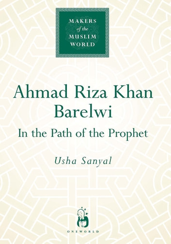 Ahmad Riza Khan Barelwi - In the Path of the Prophet eBook by Usha Sanyal