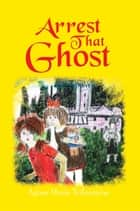 Arrest That Ghost ebook by Agnes Maria Trifontaine