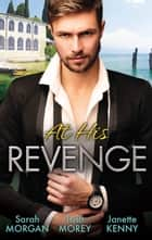 At His Revenge - 3 Book Box Set ebook by Sarah Morgan, Trish Morey, Janette Kenny