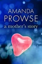 A Mother's Story - The powerful family drama from the number 1 bestseller ebook by