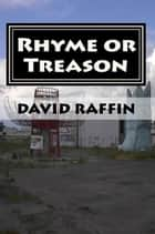 Rhyme or Treason - the hard fought illusion of choice ebook by David Raffin