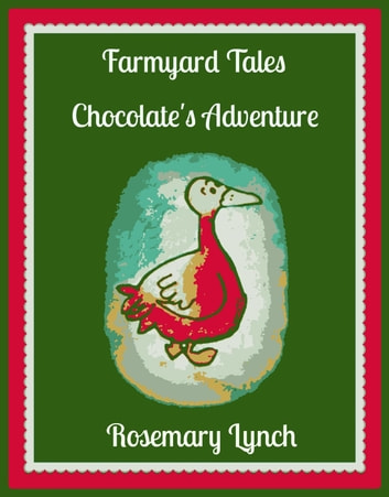 Chocolate's Adventure - Farmyard Tales, #1 ebook by Rosemary Lynch