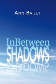 InBetween Shadows ebook by Ann Bailey