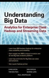 Understanding Big Data: Analytics for Enterprise Class Hadoop and Streaming Data - Analytics for Enterprise Class Hadoop and Streaming Data ebook by Paul Zikopoulos,Chris Eaton