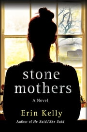 Stone Mothers - A Novel ebook by Erin Kelly