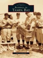Baseball in Tampa Bay ebook by A.M. de Quesada