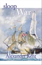 Sloop of War ebook by Alexander Kent