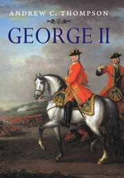 George II: King and Elector ebook by Andrew C. Thompson