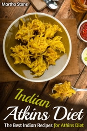 Indian Atkins Diet: The Best Indian Recipes for Atkins Diet ebook by Martha Stone