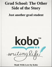 Grad School: The Other Side of the Story ebook by Just another grad student