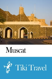Muscat (Oman) Travel Guide - Tiki Travel ebook by Tiki Travel