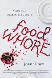 Food Whore - A Novel of Dining and Deceit ebook by Jessica Tom