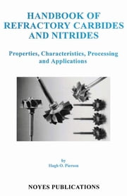Handbook of Refractory Carbides and Nitrides: Properties, Characteristics, Processing and Applications ebook by Pierson, Hugh O.