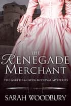 The Renegade Merchant (A Gareth & Gwen Medieval Mystery) ebook by