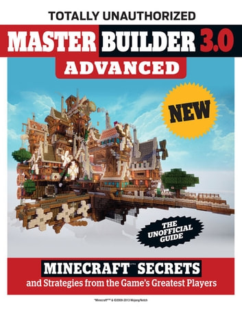 Master Builder 3.0 Advanced - Minecraft®™ Secrets and Strategies from the Game's Greatest Players ebook by Triumph Books