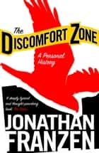 The Discomfort Zone: A Personal History ebook by Jonathan Franzen