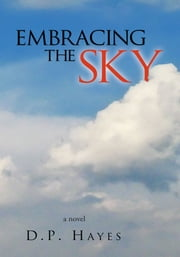 Embracing the Sky ebook by D.P. Hayes