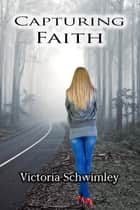 Capturing Faith ebook by Victoria Schwimley