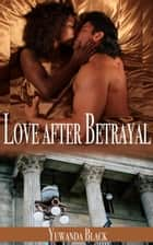Love after Betrayal: An Interracial, Billionaire Romance ebook by Yuwanda Black