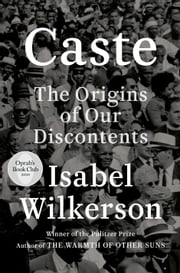 Caste (Oprah's Book Club) - The Origins of Our Discontents ebooks by Isabel Wilkerson