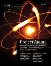 Project Atom - A Competitive Strategies Approach to Defining U.S. Nuclear Strategy and Posture for 2025–2050 ebook by Clark Murdock,Samuel J. Brannen,Thomas Karako,Angela Weaver