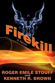 Firekill ebook by Roger Emile Stouff,Kenneth R. Brown