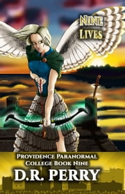 Nine Lives - Providence Paranormal College Book Nine ebook by D.R. Perry