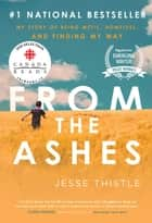 From the Ashes - My Story of Being Métis, Homeless, and Finding My Way ebook by